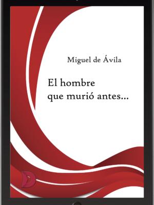 """Entrevista a Miguel de Ávila, autor de """"El hombre que murió antes…"""""""